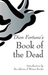Dion Fortune's Book of the Dead Intro By: Weiser Books