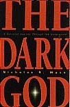 The Dark God: A Personal Journey Through the Underwold  By: Nicholas R. Mann