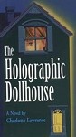 The Holographic Dollhouse (Part two of the Merrywell Trilogy)  By: Charlotte Lawrence