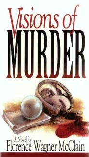 Visions of Murder  By: Florence Wagner McClain